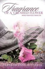 Fragrance of a Crushed Flower - Deborah Anne Mitchell