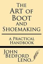 The Art of Boot and Shoemaking : A Practical Handbook - John Bedford Leno