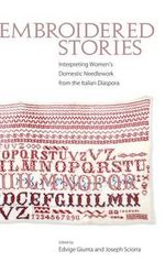 Embroidered Stories : Interpreting Women's Domestic Needlework from the Italian Diaspora