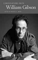 Conversations with William Gibson - Patrick A. Smith