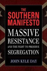 The Southern Manifesto : Massive Resistance and the Fight to Preserve Segregation - John Kyle Day