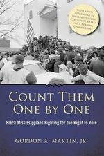 Count Them One by One : Black Mississippians Fighting for the Right to Vote - Gordon A Martin, Jr.