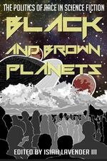 Black and Brown Planets : The Politics of Race in Science Fiction