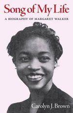 Song of My Life : A Biography of Margaret Walker - Carolyn J Brown
