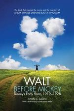 Walt Before Mickey : Disney's Early Years, 1919-1928 - Timothy S. Susanin