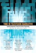 Time in Television Narrative : Exploring Temporality in Twenty-First Century Programming