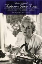 Selected Letters of Katherine Anne Porter : Chronicles of a Modern Woman - Katherine Anne Porter