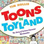 Toons in Toyland : The Story of Cartoon Character Merchandise - MR Tim Hollis