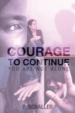 Courage to Continue : You Are Not Alone - P Schaller