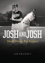 Josh and Josh : Small Towns, Big Leagues - Jim Pransky