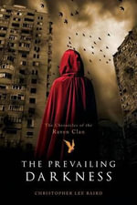 The Prevailing Darkness : The Chronicles of the Raven Clan - Christopher Lee Baird