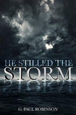 He Stilled the Storm - G Paul Robinson