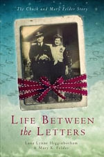 Life Between the Letters : The Chuck and Mary Felder Story - Lana Lynne Higginbotham