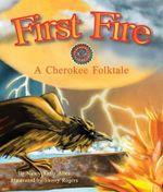 First Fire : A Cherokee Folktale - Nancy Kelly Allen