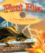 First Fire : A Cherokee Folktale - Nancy Kelly Allen