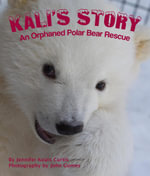 Kali's Story : An Orphaned Polar Bear Rescue - Jennifer Keats Curtis
