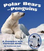 Polar Bears and Penguins : A Compare and Contrast Book - Katharine Hall