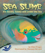 Sea Slime : It's Eeuwy, Gooey and Under the Sea - Ellen J. Prager