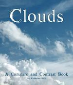 Clouds : A Compare and Contrast Book - Katharine Hall