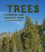 Trees : A Compare and Contrast Book - Katharine Hall