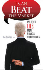 Can Beat the Market : And Other Lies From Financial Professionals - CFP®, Dan Searles