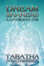 Dream Sharers : Love/Hate - Tabatha Weatherbee