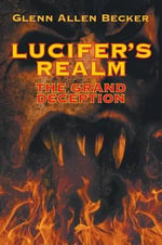 Lucifer's Realm : The Grand Deception - Glenn Allen Becker
