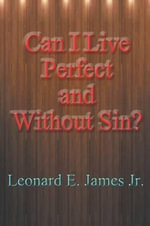Can I Live Perfect and Without Sin? - Leonard E James Jr