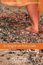 To Linger on Hot Coals : Collected Poetic Works from Grieving Women Writers - Stephanie Paige Cole