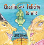 Charlie and Felicity Go Wild - David Driscoll