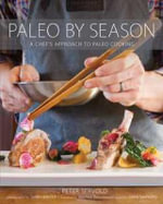 Paleo by Season : A Chef's Approach to Paleo Cooking - Peter Servold