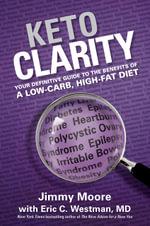 Keto Clarity : Your Definitive Guide to the Benefits of a Low-Carb, High-Fat Diet - Jimmy Moore