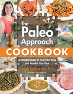 The Paleo Approach Cookbook : A Detailed Guide to Heal Your Body and Nourish Your Soul - Sarah Ballantyne