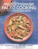 Mediterranean Paleo Cooking : Over 125 Fresh Coastal Recipes for a Relaxed, Gluten-Free Lifestyle