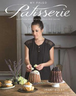 My Paleo Patisserie : An Artisan Approach to Grain Free Baking - Jenni Hulet
