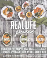 Real Life Paleo : Recipes, Meals, and Practical Tips That Follow an Easy Three-Phased Appraoch to Health - Stacy Toth