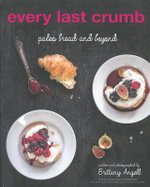 Every Last Crumb : Paleo Bread and Beyond - Brittany Angell
