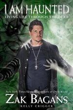 I am Haunted : Living Life Through the Dead - Zak Bagans