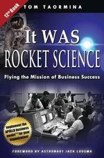 It Was Rocket Science : Flying the Mission of Business Success - Tom Taormina