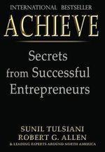 Achieve : Secrets from Successful Entrepreneurs - Sunil Tulsiani