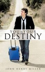 You and Your Destiny - John Henry Miller