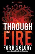 Through the Fire for His Glory - Faye Mosby