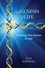The Genesis of Life - Alan Marshall, Dr