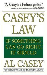 Casey's Law : If Something Can Go Right, It Should - Albert V. Casey