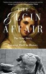 The Elgin Affair : The True Story of the Greatest Theft in History - Theodore Vrettos