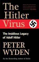 The Hitler Virus : The Insidious Legacy of Adolph Hitler - Peter Wyden