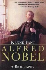 Alfred Nobel : A Biography - Kenne Fant