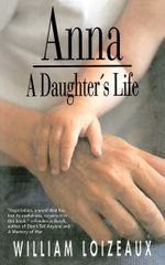 Anna : A Daughter's Life - William Loizeaux