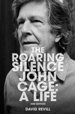 The Roaring Silence : John Cage: A Life - David Revill