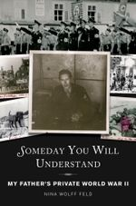 Someday You Will Understand : My Father's Private World War II - Nina Wolff Feld